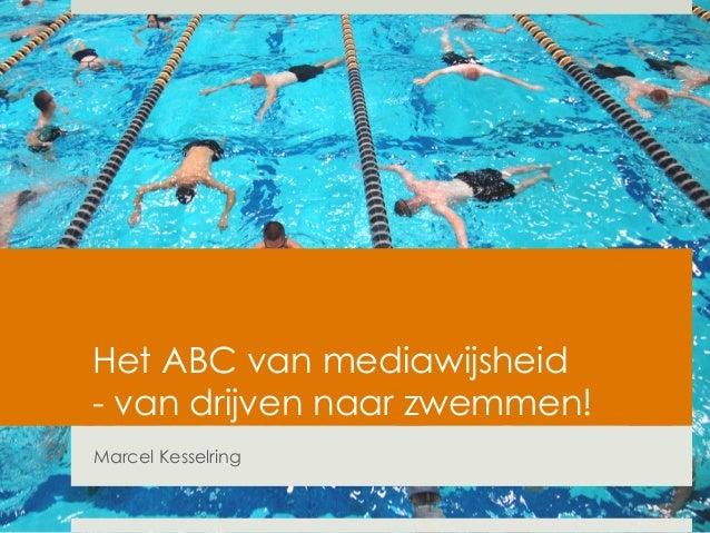 Het ABC van mediawijsheid  - van drijven naar zwemmen!  Marcel Kesselring