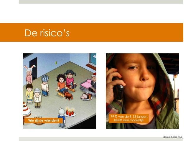 Marcel Kesselring  De risico's  79 % van de 8-18 jarigen  Wie zijn je vrienden? heeft een mobieltje