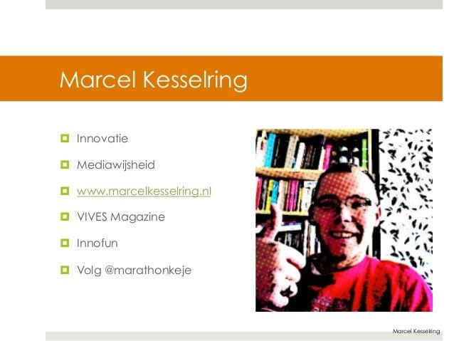 Marcel Kesselring  Marcel Kesselring  ¤ Innovatie  ¤ Mediawijsheid  ¤ www.marcelkesselring.nl  ¤ VIVES Magazine  ¤ In...