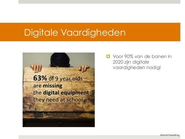 Marcel Kesselring  Digitale Vaardigheden  ¤ Voor 90% van de banen in  2020 zijn digitale  vaardigheden nodig!