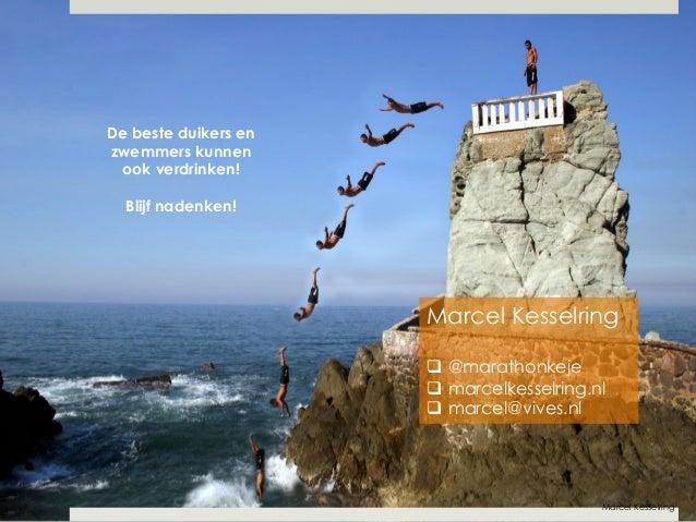 Marcel Kesselring  q @marathonkeje  q marcelkesselring.nl  q marcel@vives.nl  Marcel Kesselring  De beste duikers en  z...