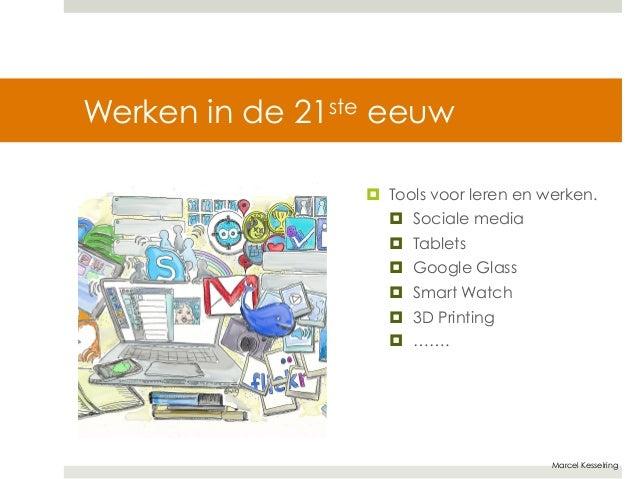 Marcel Kesselring  Werken in de 21ste eeuw  ¤ Tools voor leren en werken.  ¤ Sociale media  ¤ Tablets  ¤ Google Glass ...