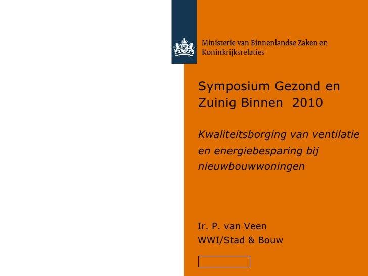 Symposium Gezond en Zuinig Binnen  2010Kwaliteitsborging van ventilatie en energiebesparing bij nieuwbouwwoningen<br />Ir....