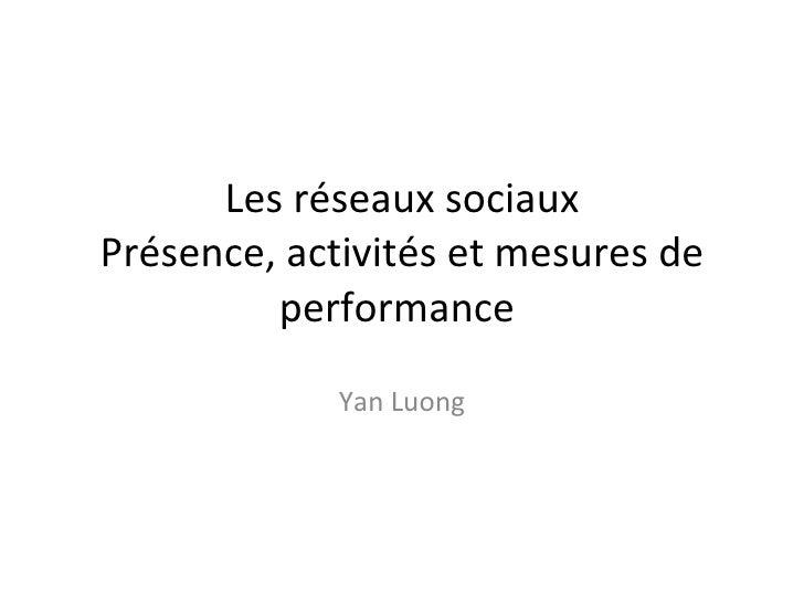 Les réseaux sociaux Présence, activités et mesures de performance  Yan Luong