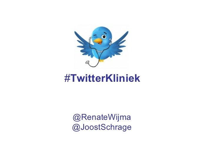 <ul><li># TwitterKliniek  </li></ul>@RenateWijma @JoostSchrage