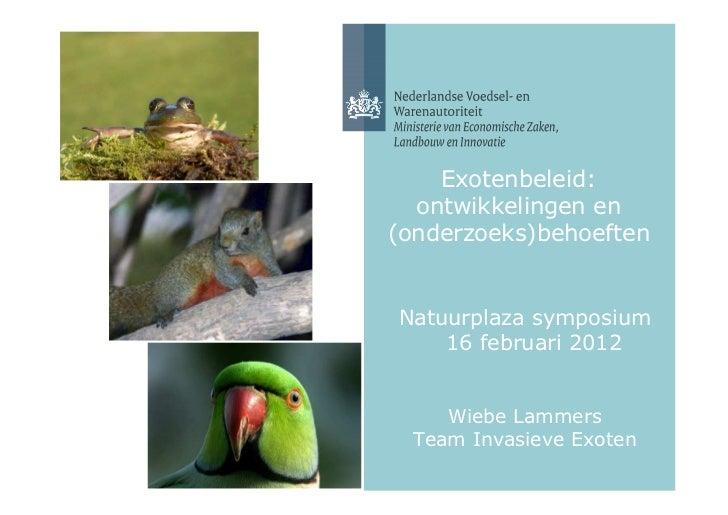 Exotenbeleid:  ontwikkelingen en(onderzoeks)behoeftenNatuurplaza symposium    16 februari 2012     Wiebe Lammers  Team Inv...