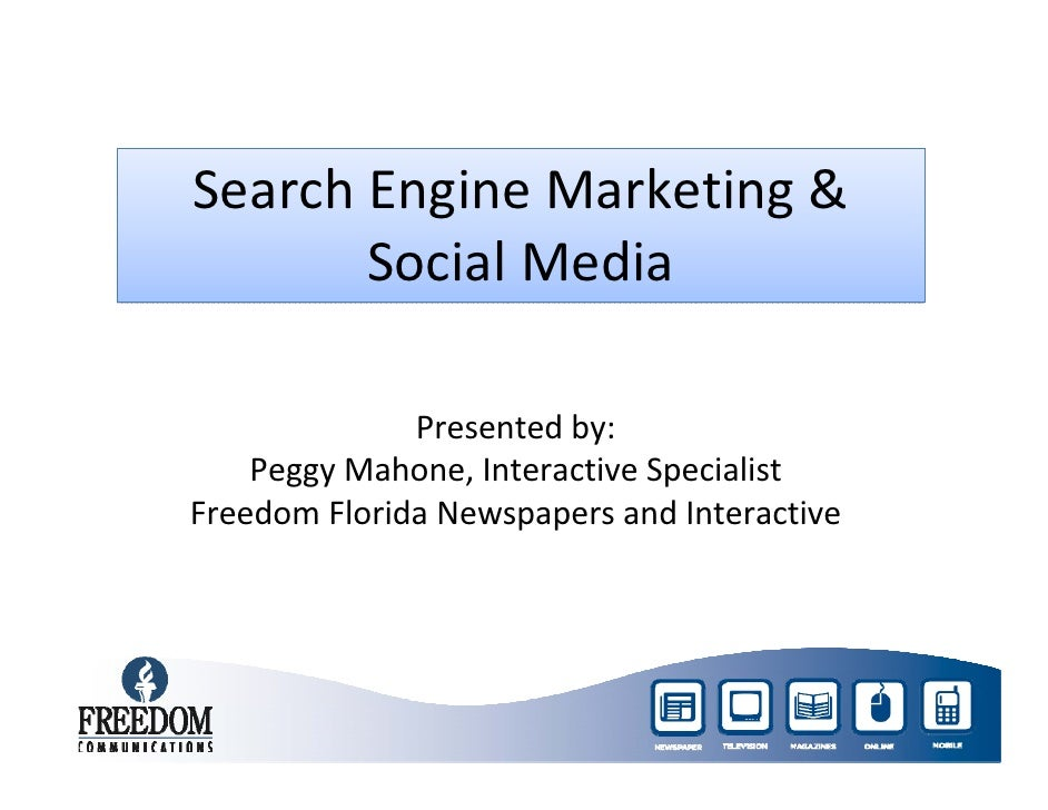 Search Engine Marketing &        Social Media              Presented by:     Peggy Mahone, Interactive SpecialistFreedom F...
