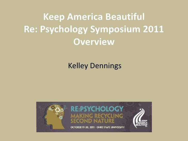 Keep America BeautifulRe: Psychology Symposium 2011           Overview         Kelley Dennings
