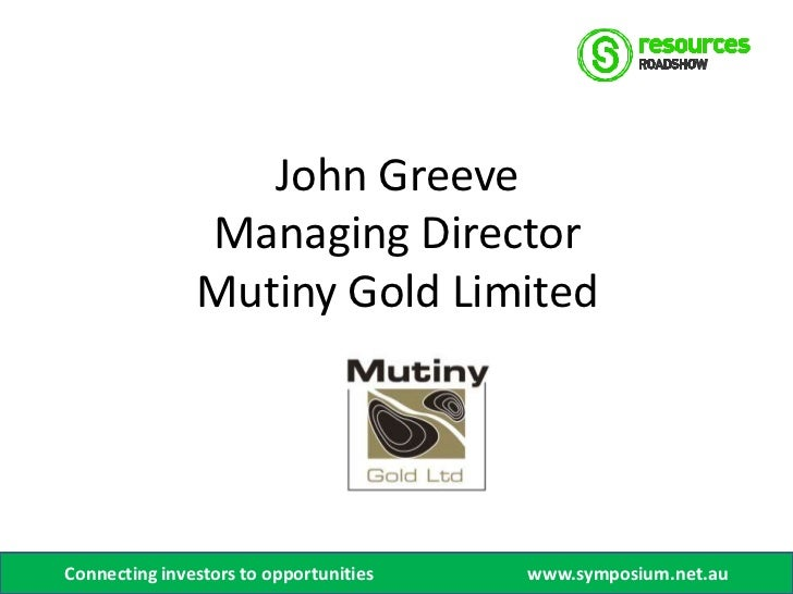 John Greeve               Managing Director               Mutiny Gold LimitedConnecting investors to opportunities   www.s...