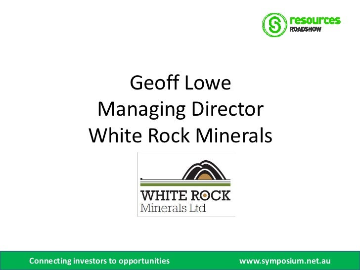 Geoff Lowe               Managing Director               White Rock MineralsConnecting investors to opportunities   www.sy...
