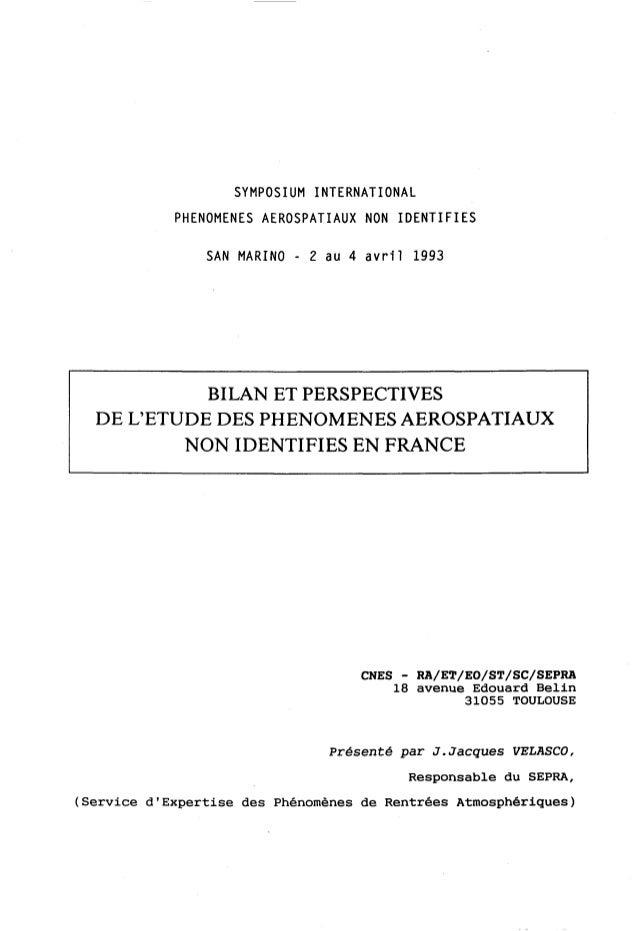 SYMPOSIUM INTERNATIONAL PHENOMENES AEROSPATIAUX NON I D E N T I F I E S SAN MARINO - 2 au 4 a v r i l 1993 BILAN ET PERSPE...