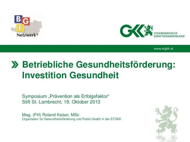 """Betriebliche Gesundheitsförderung: Investition Gesundheit Symposium """"Prävention als Erfolgsfaktor"""" Stift St. Lambrecht, 18..."""