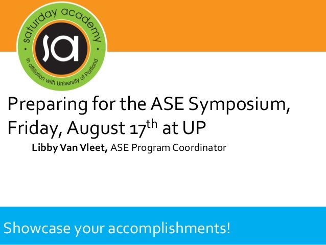 Showcase your accomplishments! LibbyVanVleet, ASE Program Coordinator Preparing for the ASE Symposium, Friday, August 17th...