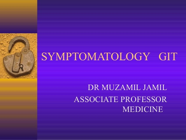 SYMPTOMATOLOGY GIT DR MUZAMIL JAMIL ASSOCIATE PROFESSOR MEDICINE