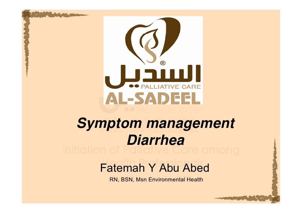 Symptom management       Diarrhea   Fatemah Y Abu Abed    RN, BSN, Msn Environmental Health