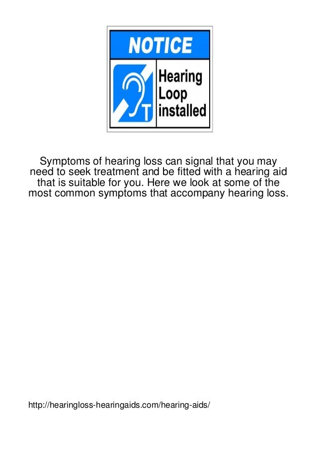 Symptoms of hearing loss can signal that you mayneed to seek treatment and be fitted with a hearing aid that is suitable f...