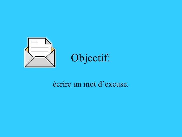 Objectif: écrire un mot d'excuse .