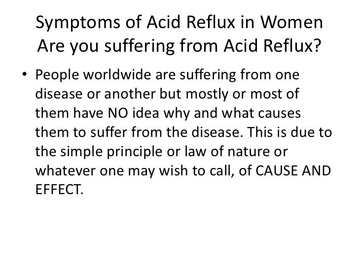 Symptoms of Acid Reflux in Women Are you suffering from Acid Reflux?<br />People worldwide are suffering from one disease ...
