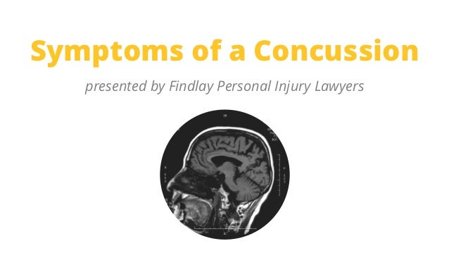 Symptoms of a Concussion presented by Findlay Personal Injury Lawyers
