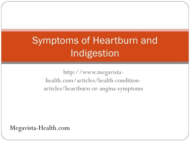 http://www.megavista-health.com/articles/health-condition-articles/heartburn-or-angina-symptoms Symptoms of Heartburn and ...