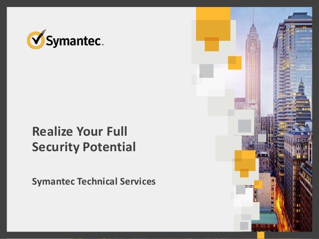 Realize Your Full Security Potential Symantec Technical Services