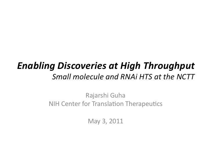 Enabling Discoveries at High Throughput             Small molecule and RNAi HTS at the NCTT   ...