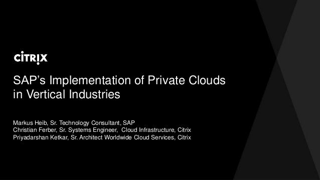 SAP's Implementation of Private Clouds in Vertical Industries Markus Heib, Sr. Technology Consultant, SAP Christian Ferber...