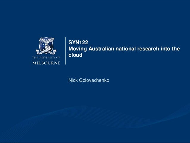 SYN122 Moving Australian national research into the cloud Nick Golovachenko