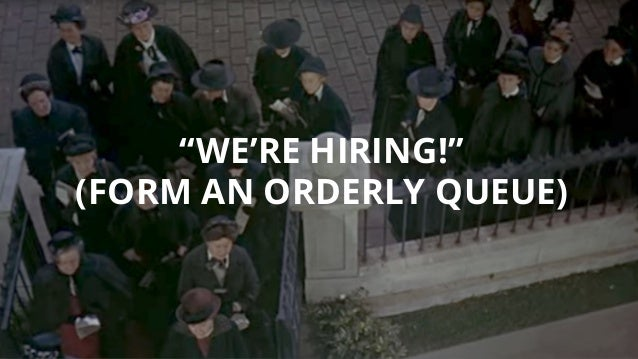 """""""WE'RE HIRING!"""" (FORM AN ORDERLY QUEUE)"""