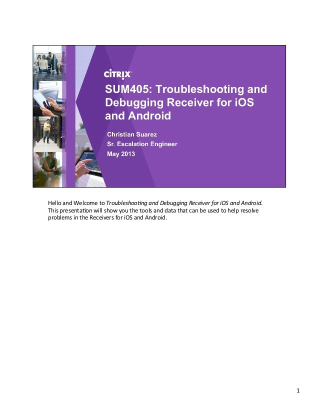 Hello	  and	  Welcome	  to	  Troubleshoo*ng	  and	  Debugging	  Receiver	  for	  iOS	  and	  Android.	  This	  presenta4on...
