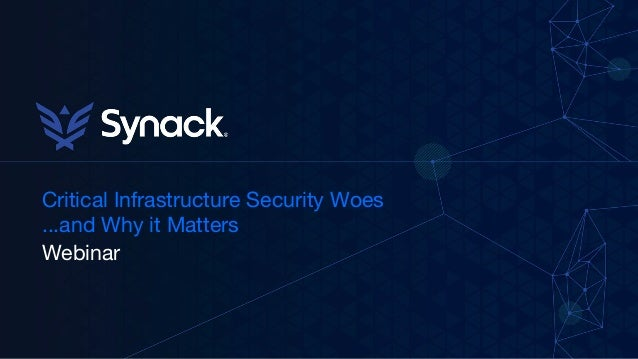 Critical Infrastructure Security Woes ...and Why it Matters  Webinar