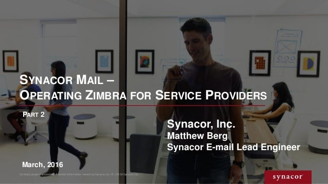 SYNACOR MAIL – OPERATING ZIMBRA FOR SERVICE PROVIDERS Contains proprietary and confidential information owned by Synacor, ...