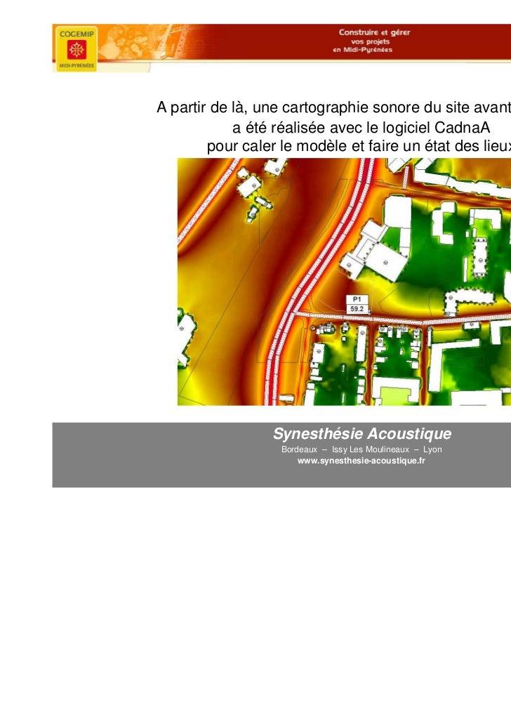 A partir de là, une cartographie sonore du site avant travaux            a été réalisée avec le logiciel CadnaA        pou...