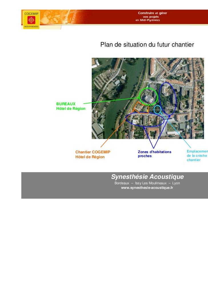 Plan de situation du futur chantierBUREAUXHôtel de Région         Chantier COGEMIP                 Zones d'habitations    ...