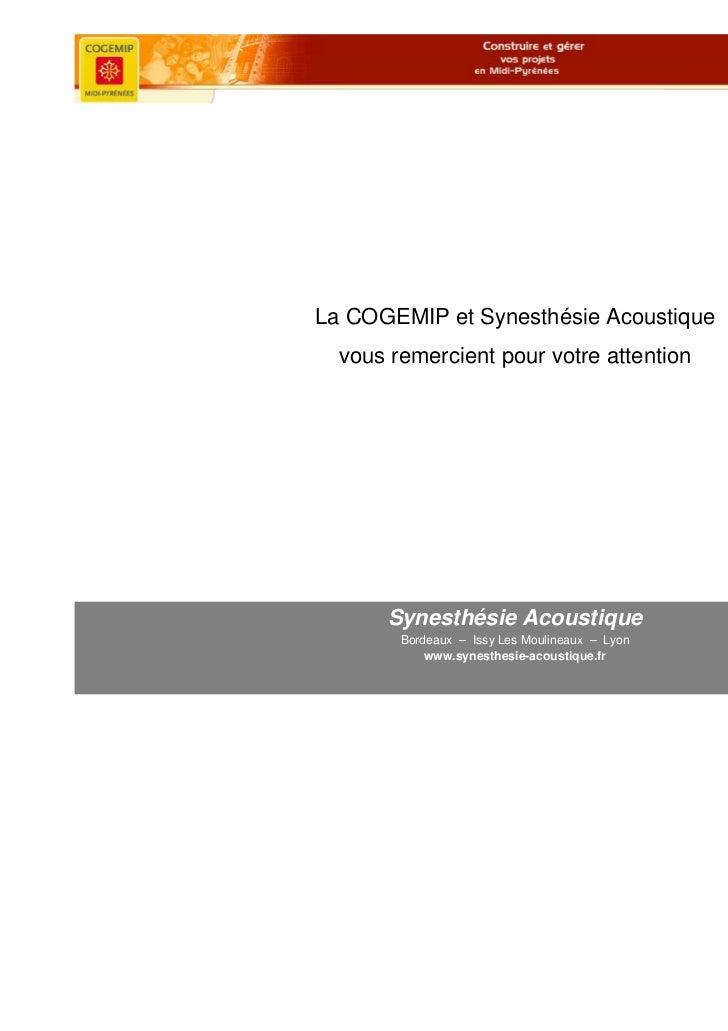 La COGEMIP et Synesthésie Acoustique  vous remercient pour votre attention      Synesthésie Acoustique        Bordeaux – I...
