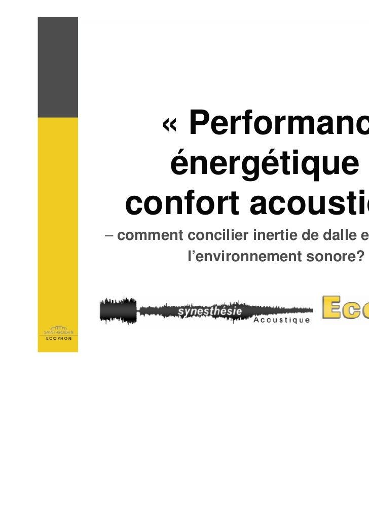 « Performance              énergétique et           confort acoustique»   – comment concilier inertie de dalle et qualité ...