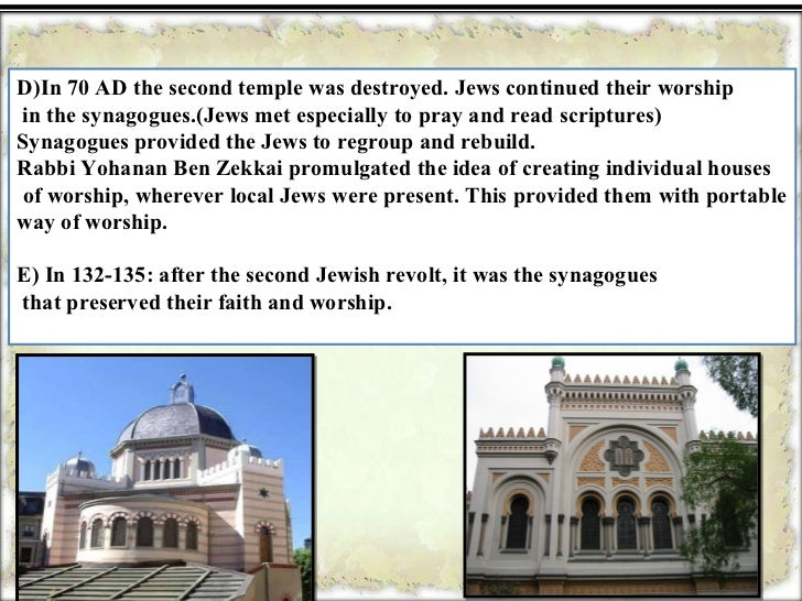 the history of synagogues the places where the jews could meet to worship and pray What are the places of worship in judaism today the jewish community normally meet to worship but also to learn the what are the places of worship for.