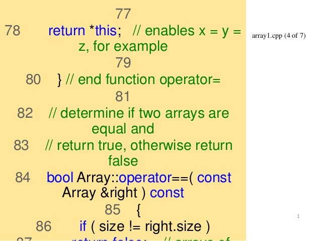 array1.cpp (4 of 7)  1  77  78 return *this; // enables x = y =  z, for example  79  80 } // end function operator=  81  8...