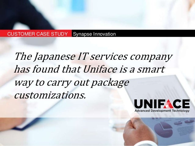 CUSTOMER CASE STUDY Synapse Innovation The Japanese IT services company has found that Uniface is a smart way to carry out...