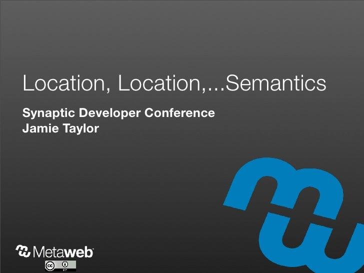Location, Location,...Semantics Synaptic Developer Conference Jamie Taylor