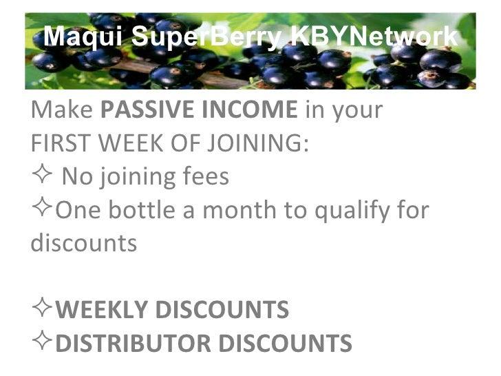 Maqui SuperBerry KBYNetwork <ul><li>Make  PASSIVE INCOME  in your  </li></ul><ul><li>FIRST WEEK OF JOINING: </li></ul><ul>...