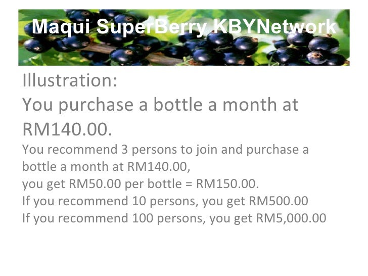 Maqui SuperBerry KBYNetwork Illustration: You purchase a bottle a month at RM140.00. You recommend 3 persons to join and p...