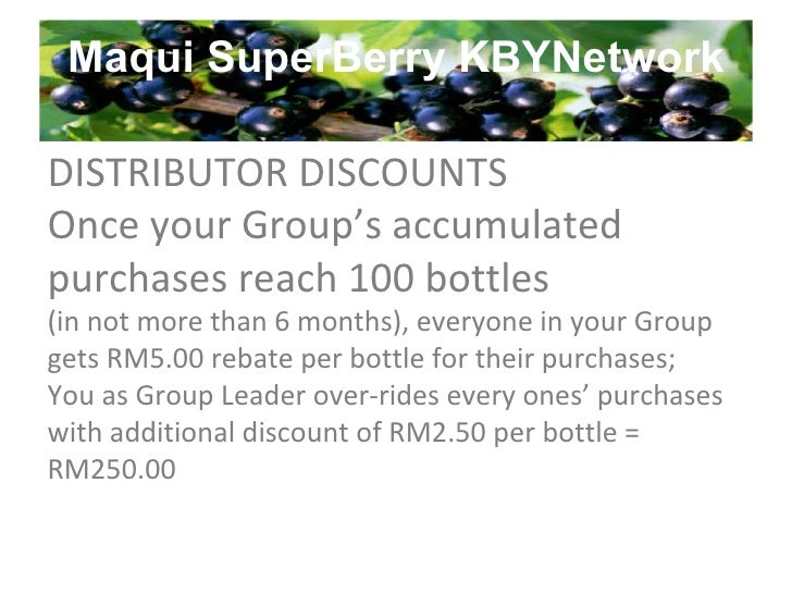 Maqui SuperBerry KBYNetwork DISTRIBUTOR DISCOUNTS Once your Group's accumulated purchases reach 100 bottles (in not more t...