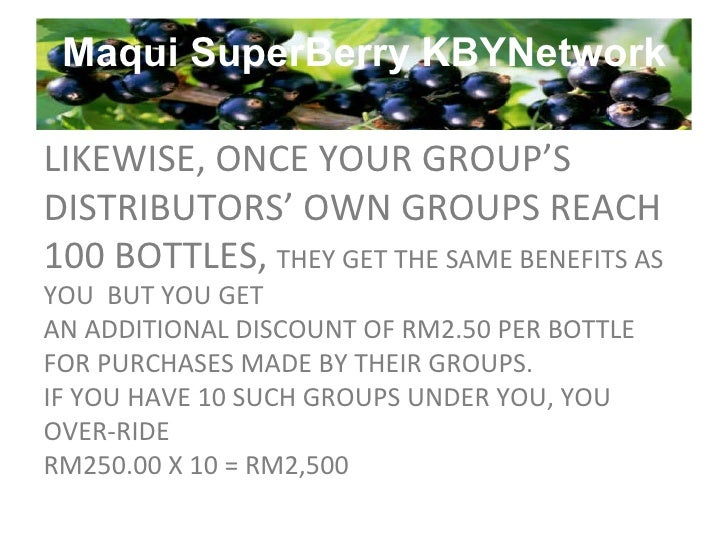 Maqui SuperBerry KBYNetwork LIKEWISE, ONCE YOUR GROUP'S DISTRIBUTORS' OWN GROUPS REACH 100 BOTTLES,  THEY GET THE SAME BEN...
