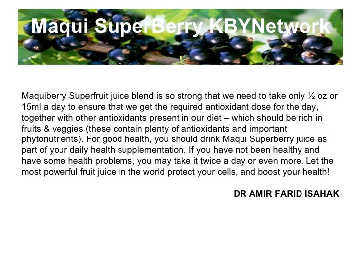 Maqui SuperBerry KBYNetwork Maquiberry Superfruit juice blend is so strong that we need to take only ½ oz or 15ml a day to...