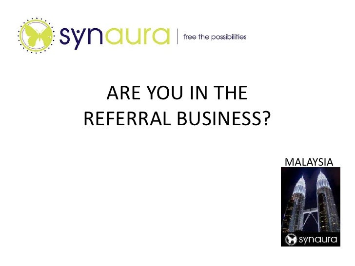 ARE YOU IN THE REFERRAL BUSINESS?<br />MALAYSIA<br />