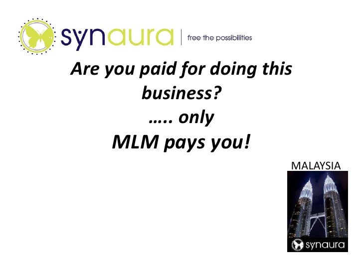 Are you paid for doing this business?….. onlyMLM pays you!<br />MALAYSIA<br />