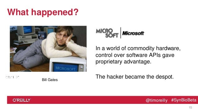 @timoreilly #SynBioBeta@timoreilly #SynBioBeta What happened? In a world of commodity hardware, control over software APIs...