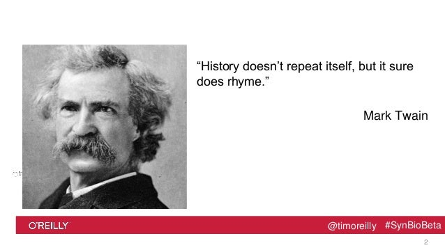 """@timoreilly #SynBioBeta@timoreilly #SynBioBeta """"History doesn't repeat itself, but it sure does rhyme."""" Mark Twain 2"""