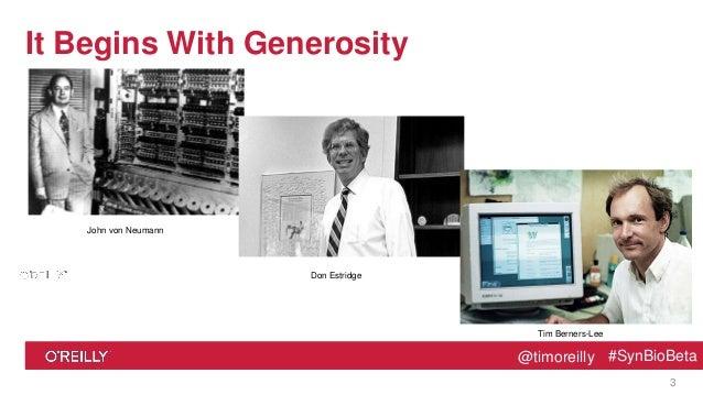 @timoreilly #SynBioBeta@timoreilly #SynBioBeta It Begins With Generosity 3 John von Neumann Don Estridge Tim Berners-Lee